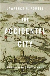 Accidental City : Improvising New Orleans - Powell, Lawrence N.
