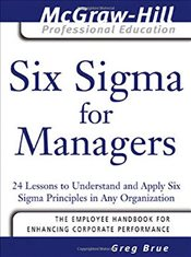 Six Sigma for Managers : 24 Lessons to Understand and Apply Six Sigma Principles in Any Organization - Brue, Greg