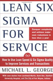 Lean Six Sigma for Service : How to Use Lean Speed and Six Sigma Quality to Improve Services - George, Michael L.
