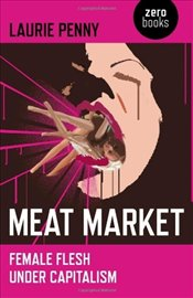 Meat Market : Female Flesh Under Capitalism - Penny, Laurie