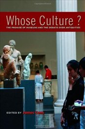 Whose Culture? : The Promise of Museums and the Debate over Antiquities - Cuno, James