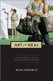 Art of the Deal : Contemporary Art in a Global Financial Market - Horowitz, Noah