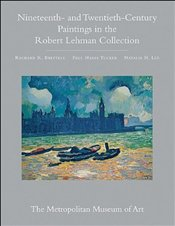 Robert Lehman Collection at the Metropolitan Museum of Art, Volume III: Nineteenth- and Twentieth-Ce - Brettell, Richard