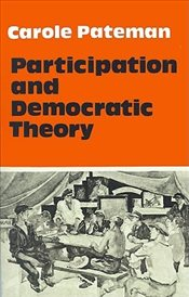 Participation and Democratic Theory - Pateman, Carole