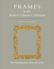 Robert Lehman Collection XIII: Frames - Newbery, Timothy