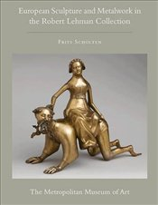 Robert Lehman Collection at The Metropolitan Museum of Art: Volume XII: European Sculpture and Metal - Scholten, Frits
