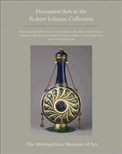 Robert Lehman Collection at The Metropolitan Museum of Art : Volume XV : Decorative Arts - Koeppe, Wolfram