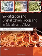 Solidification and Crystallization Processing in Metals and Alloys - Fredriksson, Hasse