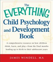 Everything Child Psychology and Development Book: A comprehensive resource on how children think, le - Windell, James