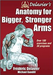 Delaviers Anatomy for Bigger, Stronger Arms - Delavier, Frederic
