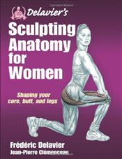 Delaviers Sculpting Anatomy for Women: Core, Butt and Legs - Delavier, Frederic