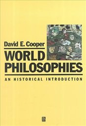 World Philosophies : An Historical Introduction - Cooper, David E.
