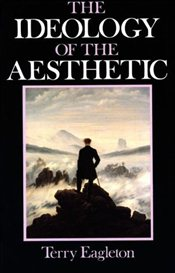Ideology of the Aesthetic - Eagleton, Terry