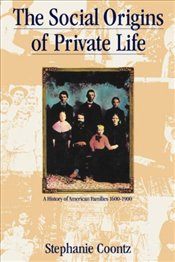 Social Origins of Private Life : History of American Families, 1600-1900  - COONTZ, STEPHANIE