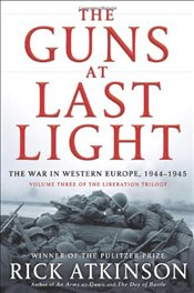 Guns at Last Light : The War in Western Europe, 1944-1945 (Liberation Trilogy) - Atkinson, Rick