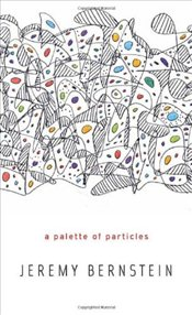 Palette of Particles - Bernstein, Jeremy