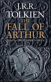 Fall of Arthur - Tolkien, J. R. R.