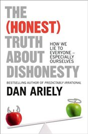 Honest : Truth About Dishonesty : How We Lie to Everyone – Especially Ourselves - Ariely, Dan