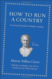 How to Run a Country : An Ancient Guide for Modern Leaders - Cicero, Marcus Tullius