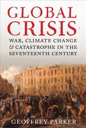 Global Crisis : War, Climate Change and Catastrophe in the Seventeenth Century - Parker, Geoffrey