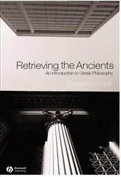 Retrieving the Ancients : An Introduction to Greek Philosophy - Roochnik, David