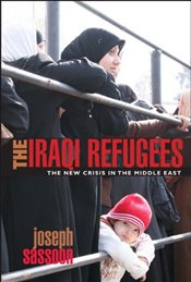 Iraqi Refugees : The New Crisis in the Middle East - Sassoon, Joseph