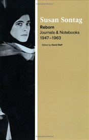 Reborn: Journals and Notebooks, 1947-1963: Journals and Notebooks, 1947-1964 - Sontag, Susan