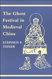 Ghost Festival in Medieval China - Teiser, Stephen F.