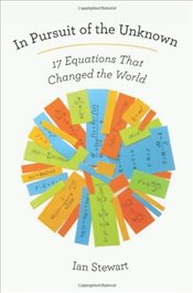 In Pursuit of the Unknown : 17 Equations That Changed the World - Ian, Stewart