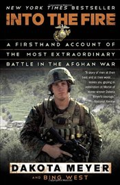 Into the Fire : A Firsthand Account of the Most Extraordinary Battle in the Afghan War - Meyer, Dakota