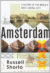 Amsterdam: A History of the Worlds Most Liberal City - Shorto, Russell