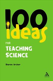 100 Ideas for Teaching Science : Continuum One Hundreds - Archer, Sharon