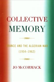 Collective Memory : France and the Algerian War (1954D62) (After the Empire: The Francophone World - McCormack, Jo