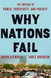 Why Nations Fail : The Origins of Power, Prosperity, and Poverty - Acemoğlu, Daron