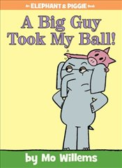 Big Guy Took My Ball! (Elephant & Piggie Books) - Willems, Mo