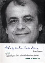 If Only the Sea Could Sleep : Love Poems  - Adonis,