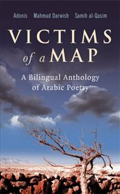 Victims of a Map : A Bilingual Anthology of Arabic Poetry - Adonis,