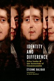 Identity and Difference : John Locke and the Invention of Consciousness - Balibar, Etienne
