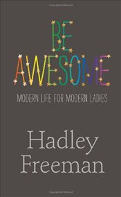 Be Awesome : Modern Life for Modern Ladies - Freeman, Hadley