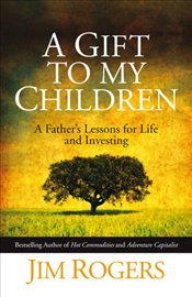 Gift to My Children: A Fathers Lessons for Life and Investing - Rogers, Jim
