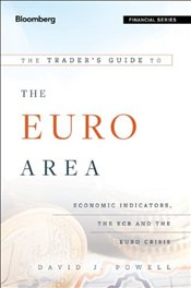 Traders Guide to the Euro Area: Economic Indicators, the ECB and the Euro Crisis (Bloomberg Financi - Powell, J. David
