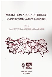 Migration Around Turkey : Old Phenomena New Research - İçduygu, Ahmet