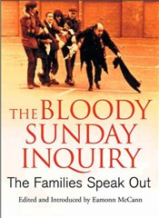Bloody Sunday Inquiry : The Families Speak Out - McCann, Eamonn