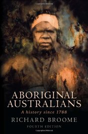 Aboriginal Australians : A History Since 1788 - Broome, Richard