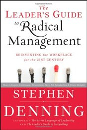 Leaders Guide to Radical Management: Reinventing the Workplace for the 21st Century - Denning, Stephen