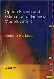 Option Pricing and Estimation of Financial Models with R - Iacus, Stefano M.
