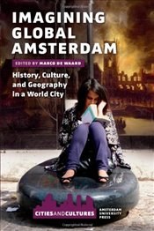 Imagining Global Amsterdam: History, Culture, and Geography in a World City (Cities & Culture) - Waard, Marco de