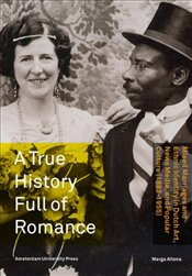 True History Full of Romance: Mixed Marriages and Ethnic Identity in Dutch Art, News Media, and Popu - Marga, Altena