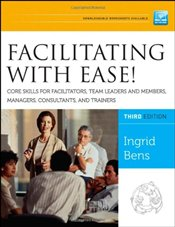 Facilitating with Ease! Core Skills for Facilitators,Team Leaders and Members,Managers,Consultants - Bens, Ingrid