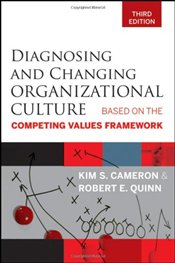 Diagnosing and Changing Organizational Culture: Based on the Competing Values Framework - Quinn, Robert E.